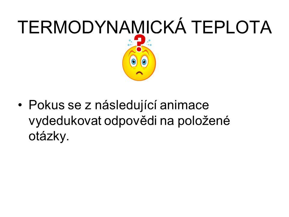 TERMODYNAMICKÁ TEPLOTA Kelvin je základní jednotka soustavy SI KELVIN JE 1/273,16 DÍL TERMODYNAMICKÉ TEPLOTY TROJNÉHO BODU VODY T = 0 K … počátek termodynamické teplotní stupnice T = 0 K … absolutní nula … nelze jí dosáhnout