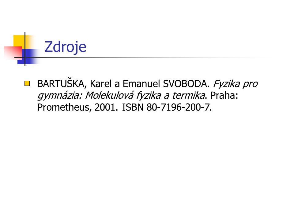Zdroje BARTUŠKA, Karel a Emanuel SVOBODA. Fyzika pro gymnázia: Molekulová fyzika a termika. Praha: Prometheus, 2001. ISBN 80-7196-200-7.