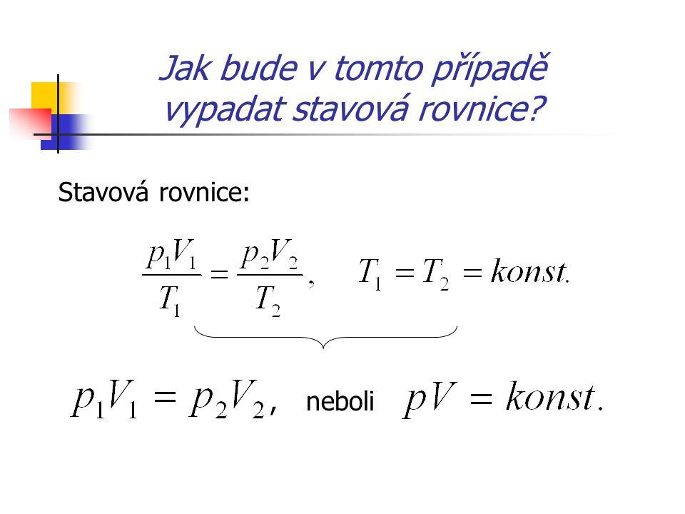 Jak bude v tomto případě vypadat stavová rovnice? Stavová rovnice:, neboli