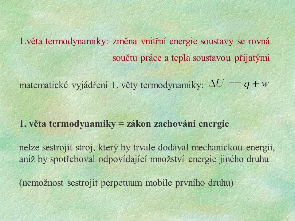 1.věta termodynamiky: změna vnitřní energie soustavy se rovná součtu práce a tepla soustavou přijatými matematické vyjádření 1.