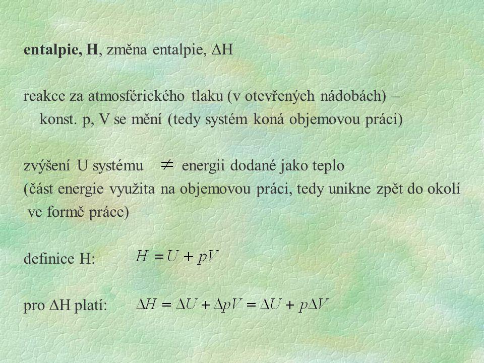 entalpie, H, změna entalpie,  H reakce za atmosférického tlaku (v otevřených nádobách) – konst.