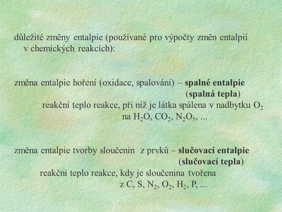důležité změny entalpie (používané pro výpočty změn entalpií v chemických reakcích): změna entalpie hoření (oxidace, spalování) – spalné entalpie (spalná tepla) reakční teplo reakce, při níž je látka spálena v nadbytku O 2 na H 2 O, CO 2, N 2 O 5,...