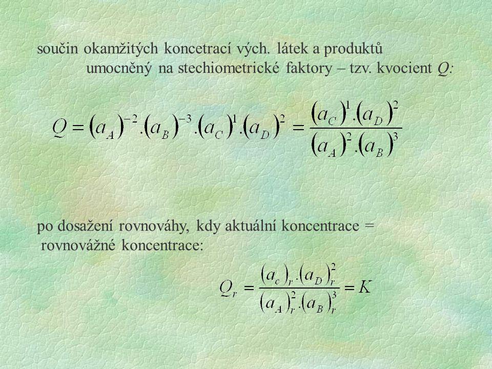 pro obecnou reakci: kde A 1 – A n jsou reaktanty a produkty, a 1 – a n jsou koncentrace a 1 – n n jsou stechiometrické faktory platí pro kvocient Q: