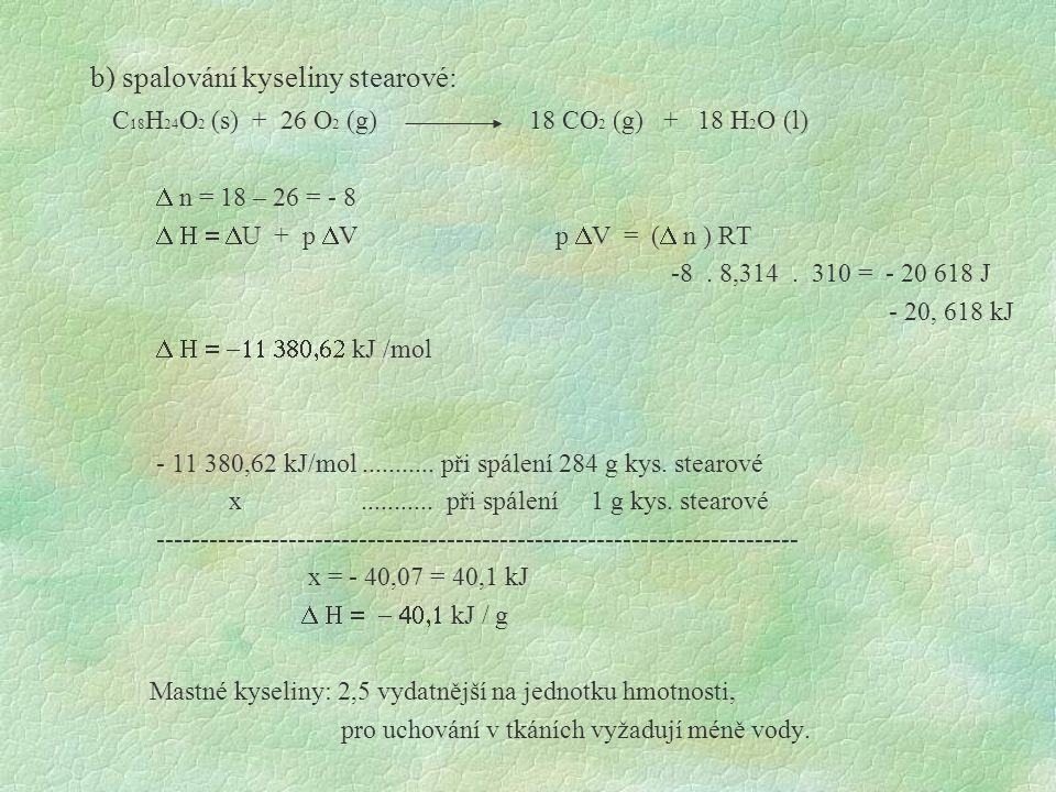 b) spalování kyseliny stearové: C 18 H 24 O 2 (s) + 26 O 2 (g) 18 CO 2 (g) + 18 H 2 O (l)  n = 18 – 26 = - 8  U + p  V p  V = (  n ) RT -8.
