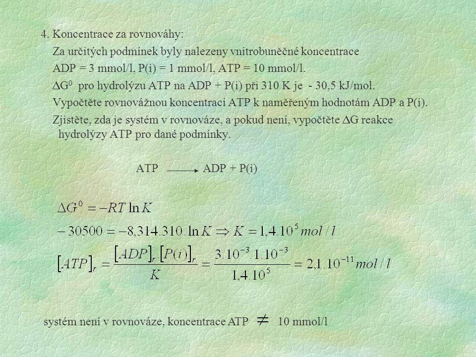 4. Koncentrace za rovnováhy: Za určitých podmínek byly nalezeny vnitrobuněčné koncentrace ADP = 3 mmol/l, P(i) = 1 mmol/l, ATP = 10 mmol/l.  G 0 pro