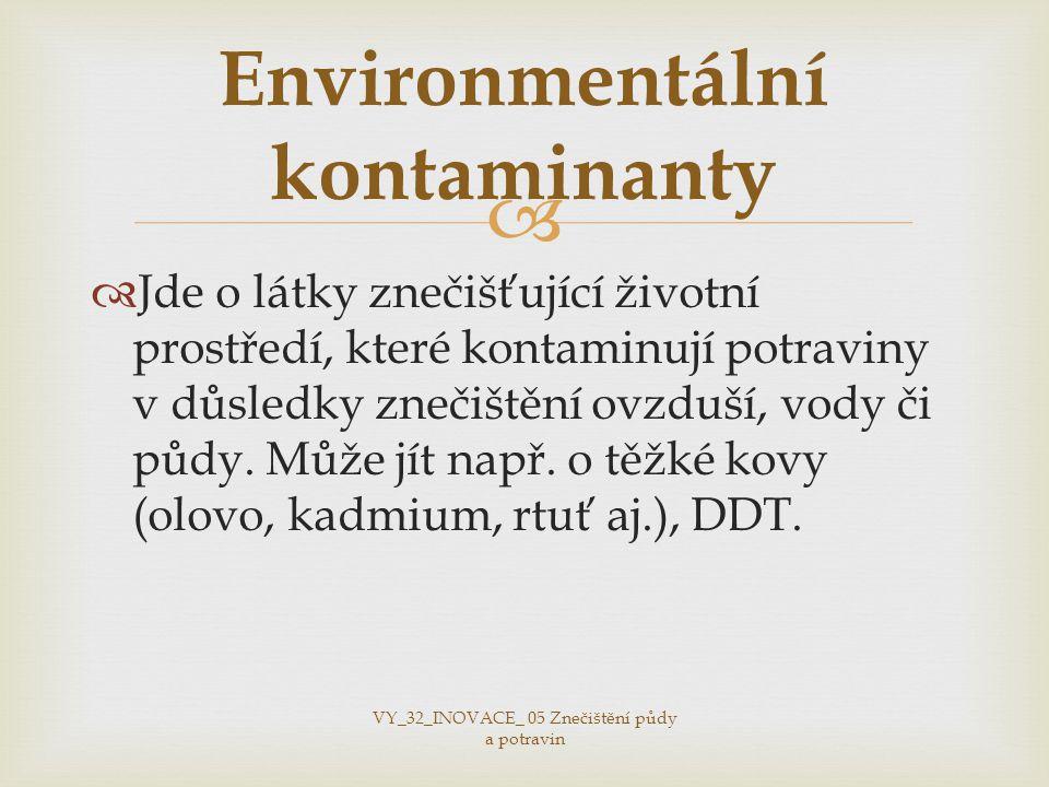   Jde o látky znečišťující životní prostředí, které kontaminují potraviny v důsledky znečištění ovzduší, vody či půdy.