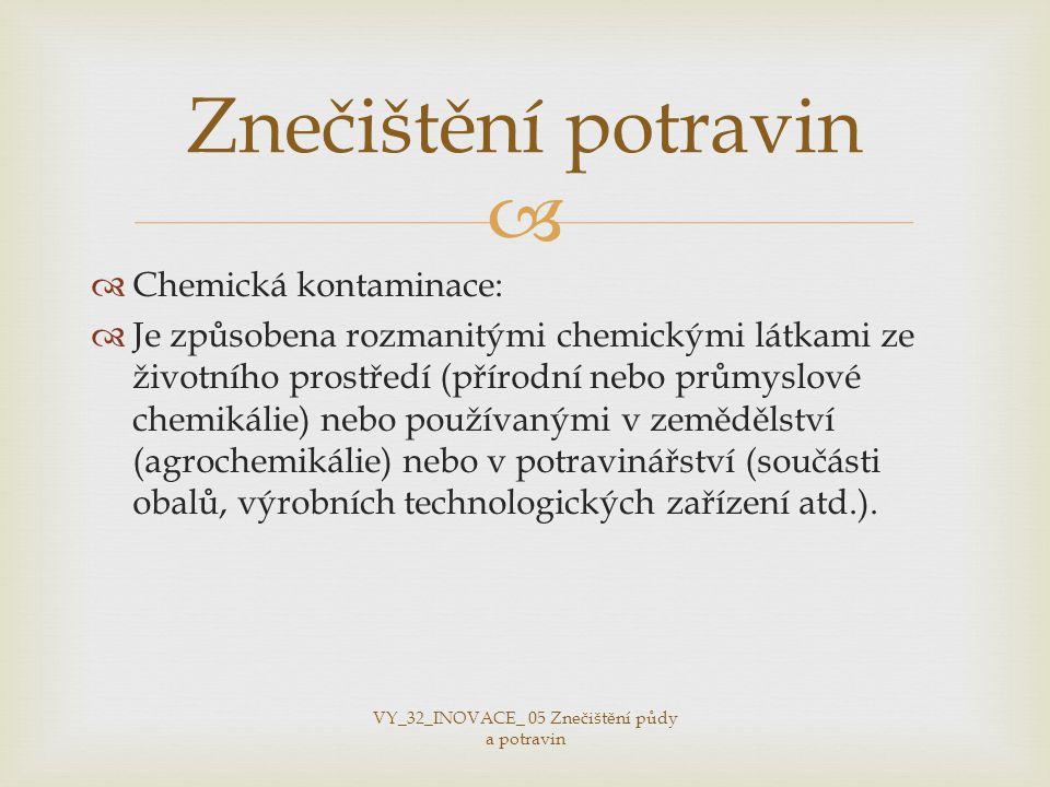   Chemická kontaminace:  Je způsobena rozmanitými chemickými látkami ze životního prostředí (přírodní nebo průmyslové chemikálie) nebo používanými v zemědělství (agrochemikálie) nebo v potravinářství (součásti obalů, výrobních technologických zařízení atd.).