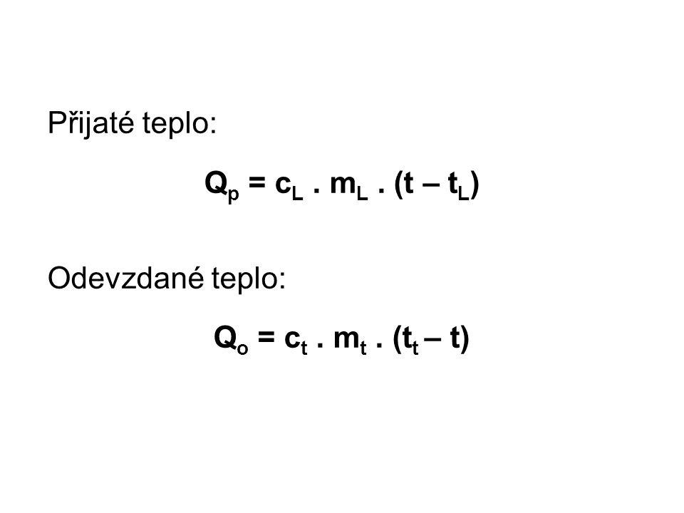 Přijaté teplo: Q p = c L. m L. (t – t L ) Odevzdané teplo: Q o = c t. m t. (t t – t)