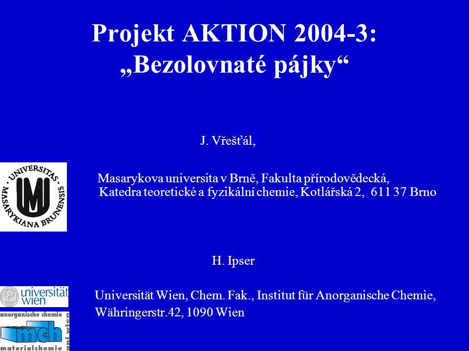 """Projekt AKTION 2004-3: """"Bezolovnaté pájky Masarykova universita v Brně, Fakulta přírodovědecká, Katedra teoretické a fyzikální chemie, Kotlářská 2, 611 37 Brno H."""