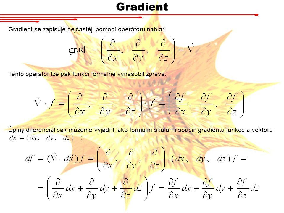 Gradient Gradient se zapisuje nejčastěji pomocí operátoru nabla: Tento operátor lze pak funkcí formálně vynásobit zprava: Úplný diferenciál pak můžeme vyjádřit jako formální skalární součin gradientu funkce a vektoru