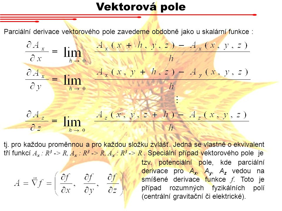Vektorová pole Parciální derivace vektorového pole zavedeme obdobně jako u skalární funkce : tj.