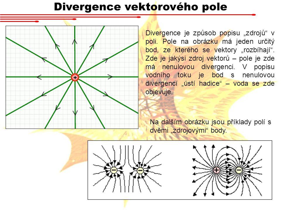 """Divergence vektorového pole Divergence je způsob popisu """"zdrojů v poli."""