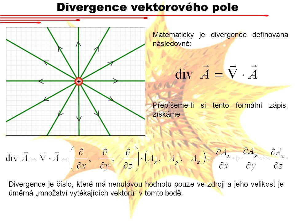 """Divergence vektorového pole Matematicky je divergence definována následovně: Přepíšeme-li si tento formální zápis, získáme Divergence je číslo, které má nenulovou hodnotu pouze ve zdroji a jeho velikost je úměrná """"množství vytékajících vektorů v tomto bodě."""