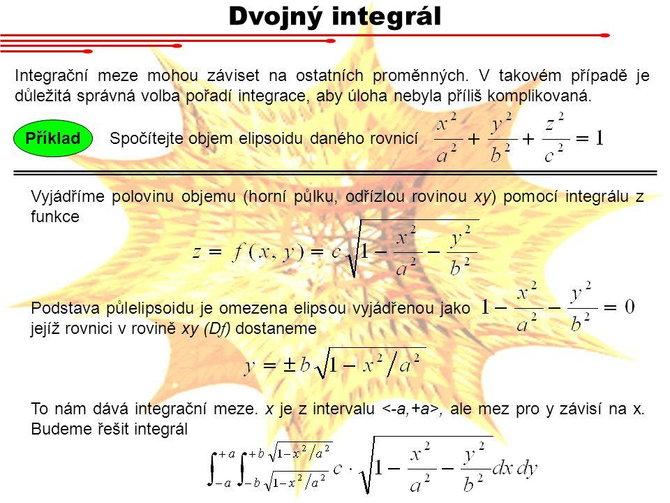 Dvojný integrál Integrační meze mohou záviset na ostatních proměnných.