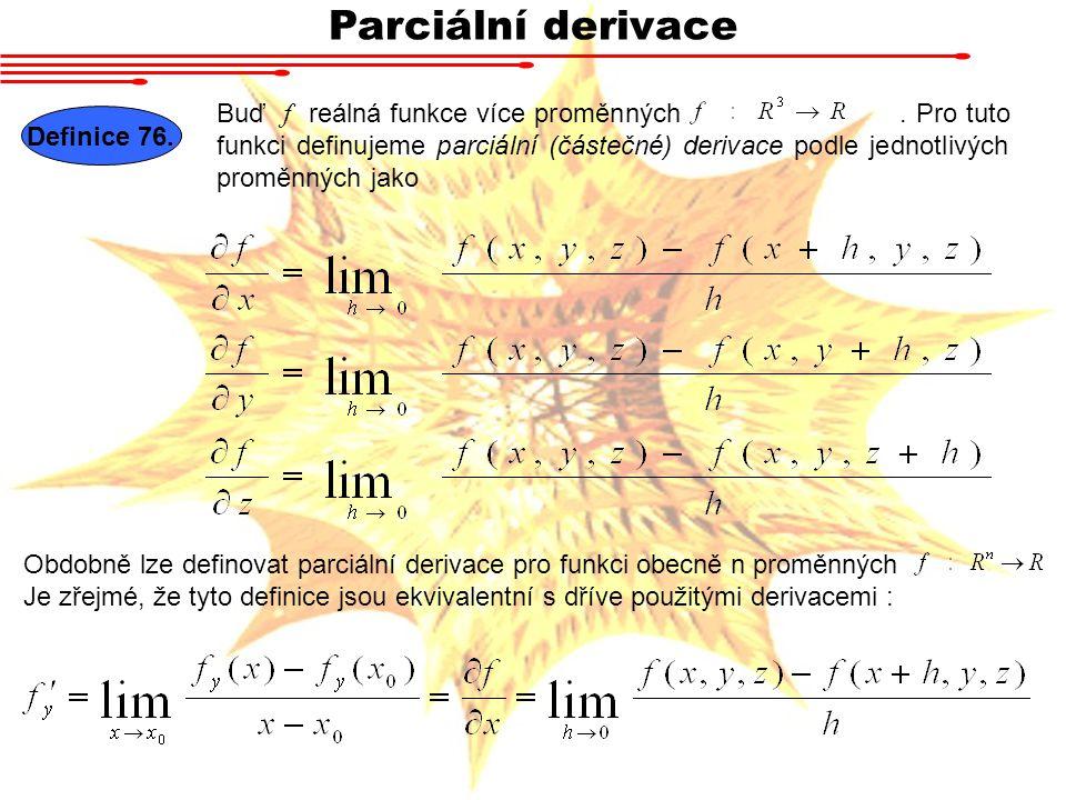 Parciální derivace Definice 76.Buď f reálná funkce více proměnných.