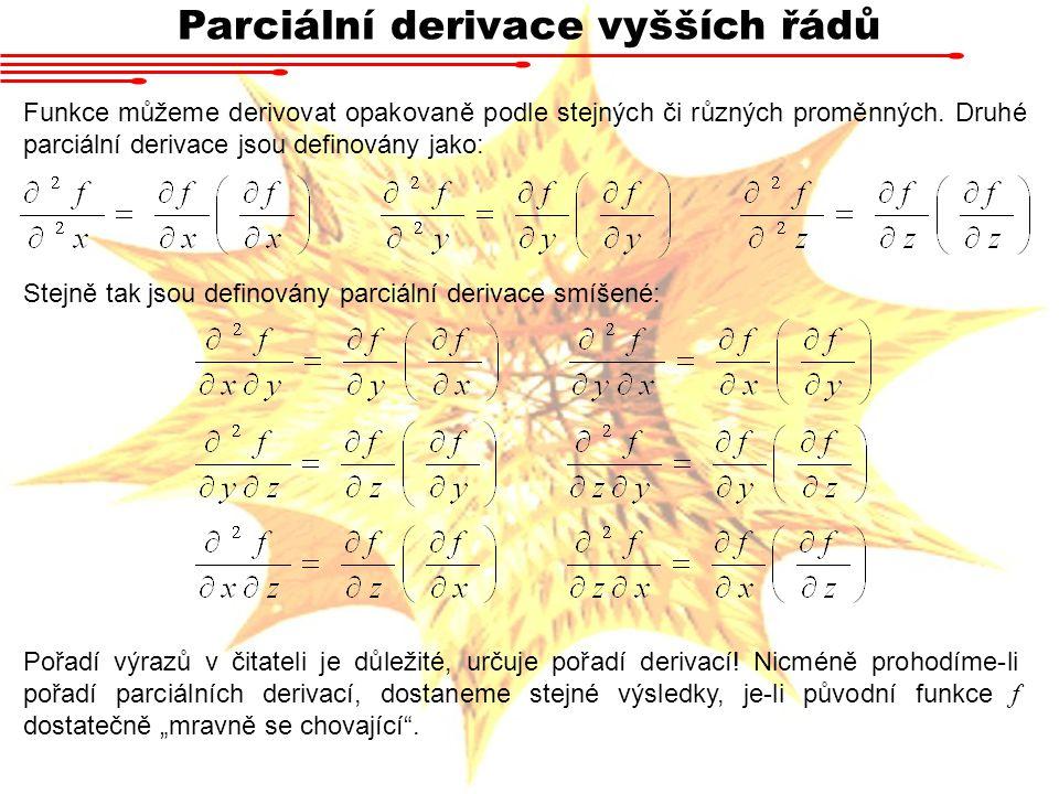 Parciální derivace vyšších řádů Funkce můžeme derivovat opakovaně podle stejných či různých proměnných.