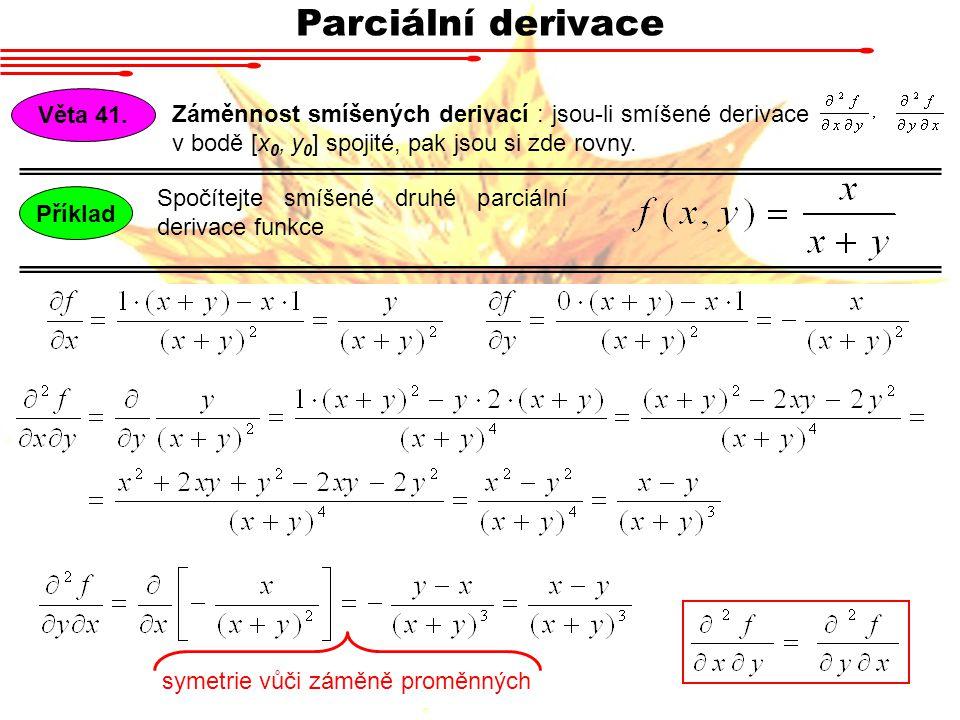 Parciální derivace Spočítejte smíšené druhé parciální derivace funkce PříkladVěta 41.
