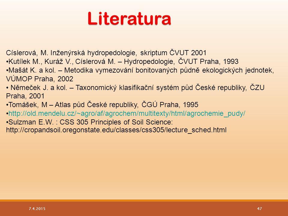 7.4.2015 47 Císlerová, M. Inženýrská hydropedologie, skriptum ČVUT 2001 Kutílek M., Kuráž V., Císlerová M. – Hydropedologie, ČVUT Praha, 1993 Mašát K.