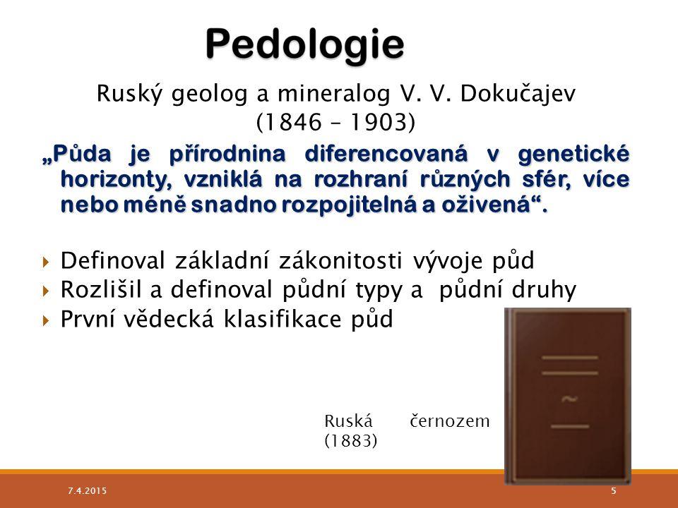 """Ruský geolog a mineralog V. V. Dokučajev (1846 – 1903) """"P ů da je p ř írodnina diferencovaná v genetické horizonty, vzniklá na rozhraní r ů zných sfér"""