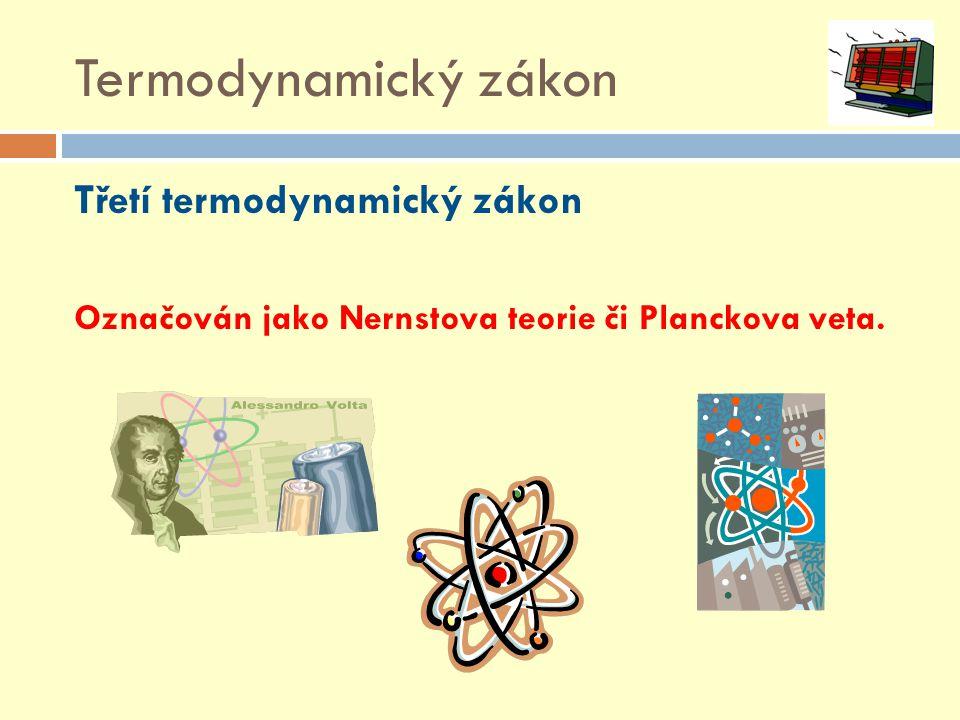 Termodynamický zákon Třetí termodynamický zákon Označován jako Nernstova teorie či Planckova veta.