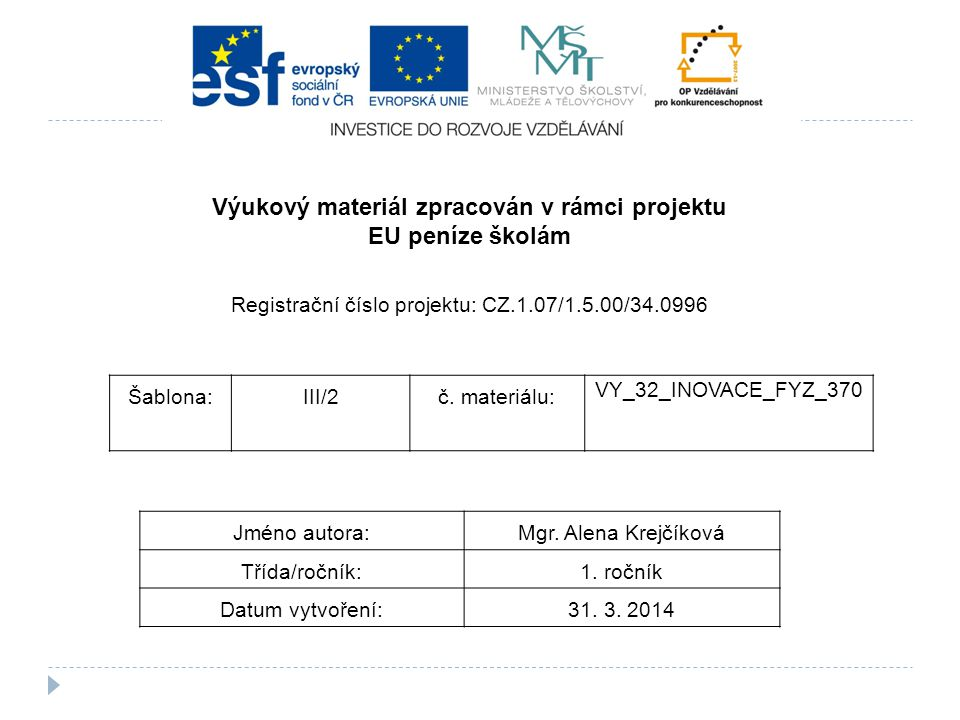 Šablona:III/2č. materiálu: VY_32_INOVACE_FYZ_370 Jméno autora:Mgr. Alena Krejčíková Třída/ročník:1. ročník Datum vytvoření:31. 3. 2014 Výukový materiá