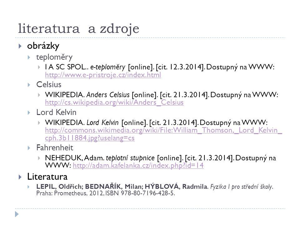 literatura a zdroje  obrázky  teploměry  I A SC SPOL.. e-teploměry [online]. [cit. 12.3.2014]. Dostupný na WWW: http://www.e-pristroje.cz/index.htm