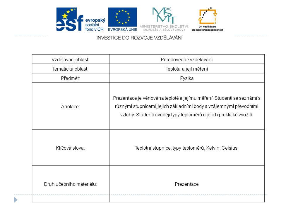 Vzdělávací oblast:Přírodovědné vzdělávání Tematická oblast:Teplota a její měření Předmět:Fyzika Anotace: Prezentace je věnována teplotě a jejímu měřen