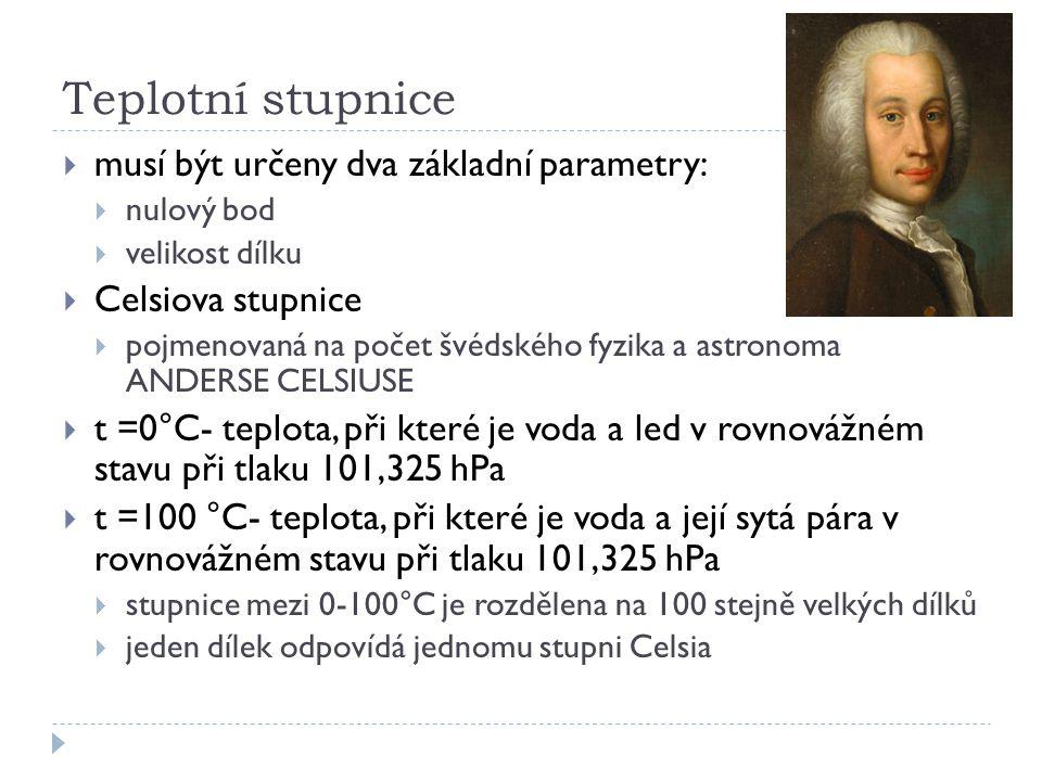 Teplotní stupnice  musí být určeny dva základní parametry:  nulový bod  velikost dílku  Celsiova stupnice  pojmenovaná na počet švédského fyzika