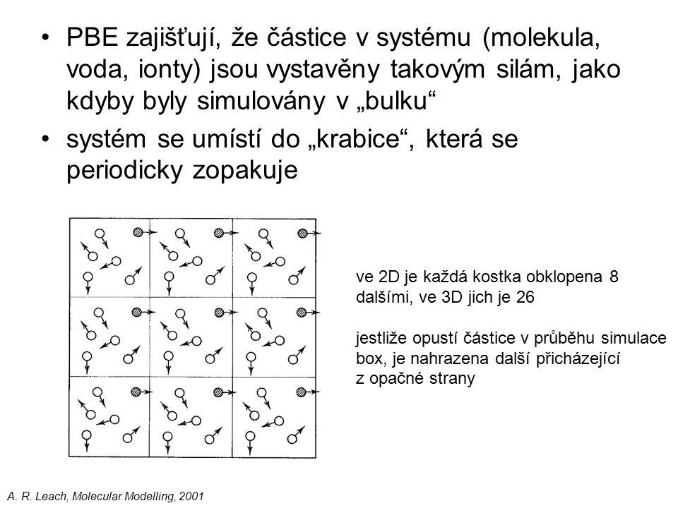 """PBE zajišťují, že částice v systému (molekula, voda, ionty) jsou vystavěny takovým silám, jako kdyby byly simulovány v """"bulku systém se umístí do """"krabice , která se periodicky zopakuje ve 2D je každá kostka obklopena 8 dalšími, ve 3D jich je 26 jestliže opustí částice v průběhu simulace box, je nahrazena další přicházející z opačné strany A."""