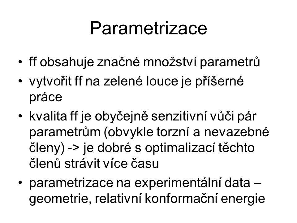 Parametrizace ff obsahuje značné množství parametrů vytvořit ff na zelené louce je příšerné práce kvalita ff je obyčejně senzitivní vůči pár parametrům (obvykle torzní a nevazebné členy) -> je dobré s optimalizací těchto členů strávit více času parametrizace na experimentální data – geometrie, relativní konformační energie