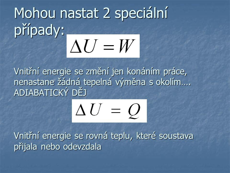 Pokud soustava přijímá energie jsou W a Q kladné, pokud soustava odevzdává energie jsou W a Q záporné.