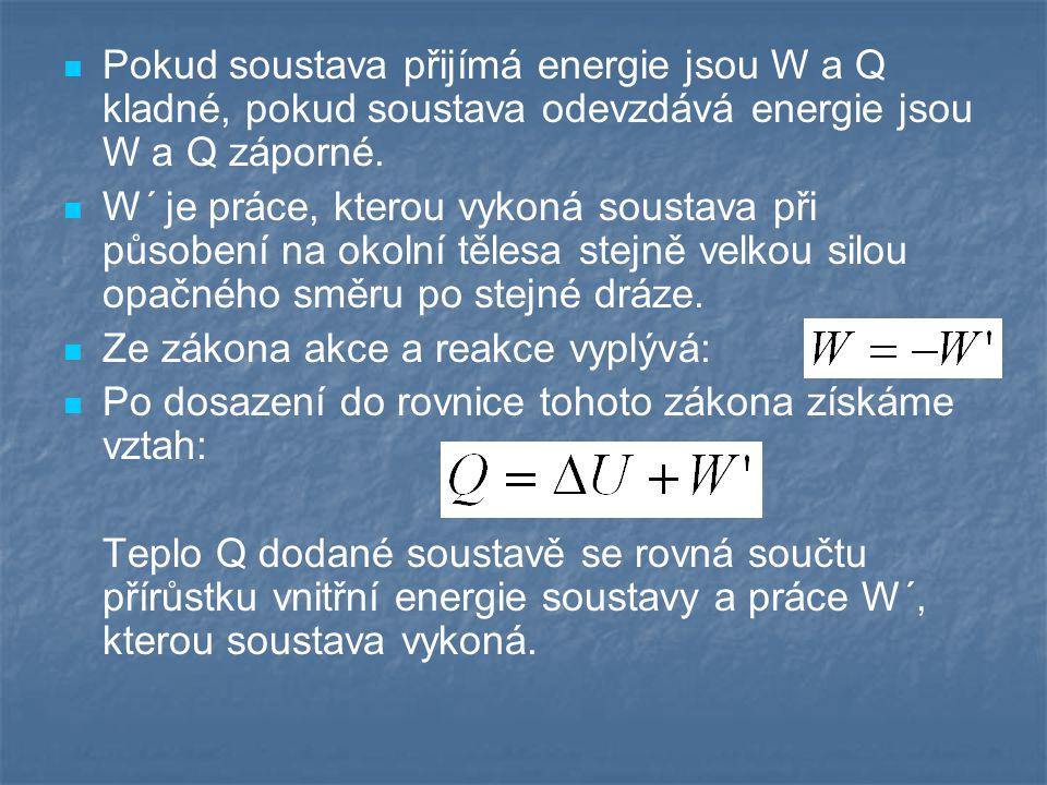 Pokud soustava přijímá energie jsou W a Q kladné, pokud soustava odevzdává energie jsou W a Q záporné. W´ je práce, kterou vykoná soustava při působen