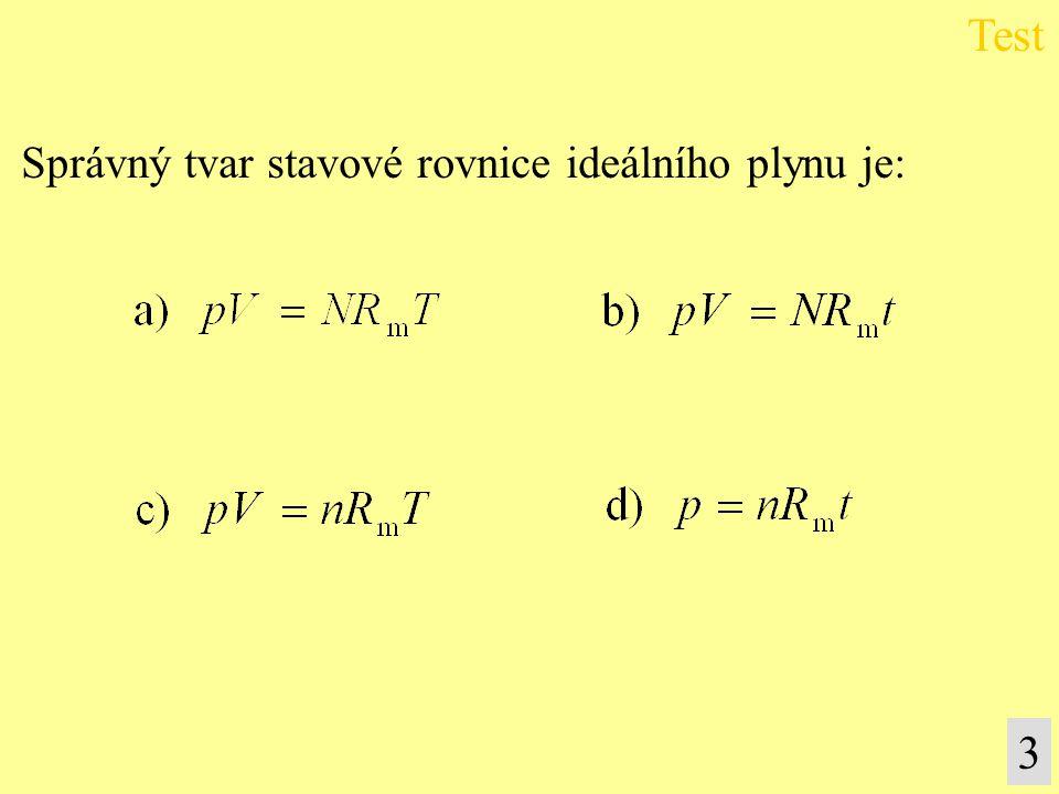 Správný tvar stavové rovnice ideálního plynu je: Test 3