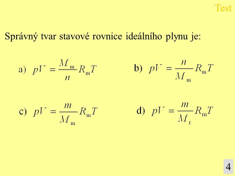 4 Správný tvar stavové rovnice ideálního plynu je:
