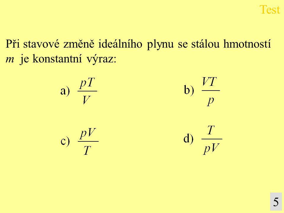 Při stavové změně ideálního plynu se stálou hmotností m je konstantní výraz: Test 5