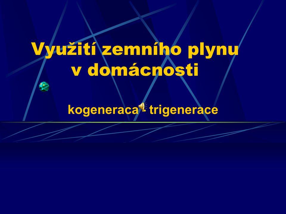 Využití zemního plynu v domácnosti kogeneraca - trigenerace