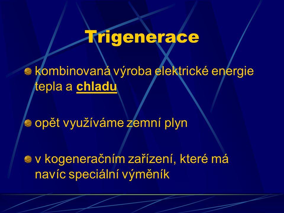 Trigenerace kombinovaná výroba elektrické energie tepla a chladu opět využíváme zemní plyn v kogeneračním zařízení, které má navíc speciální výměník