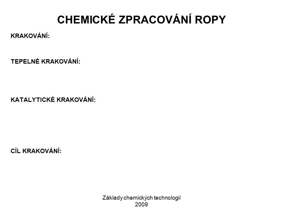 Základy chemických technologií 2009 CHEMICKÉ ZPRACOVÁNÍ ROPY KRAKOVÁNÍ: TEPELNÉ KRAKOVÁNÍ: KATALYTICKÉ KRAKOVÁNÍ: CÍL KRAKOVÁNÍ: