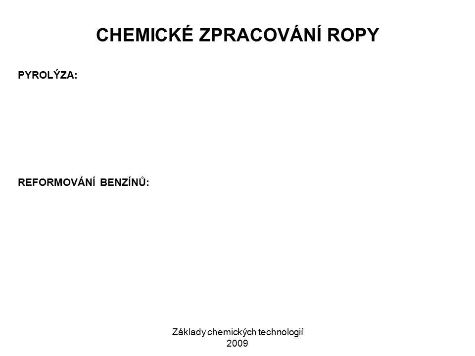 Základy chemických technologií 2009 CHEMICKÉ ZPRACOVÁNÍ ROPY PYROLÝZA: REFORMOVÁNÍ BENZÍNŮ: