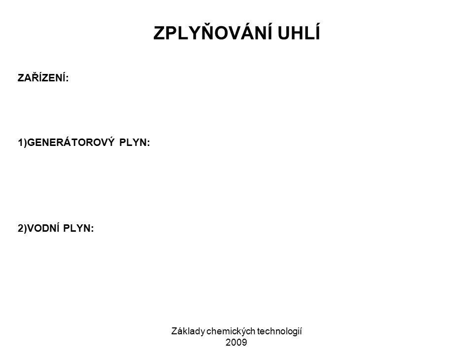 Základy chemických technologií 2009 ZPLYŇOVÁNÍ UHLÍ ZAŘÍZENÍ: 1)GENERÁTOROVÝ PLYN: 2)VODNÍ PLYN: