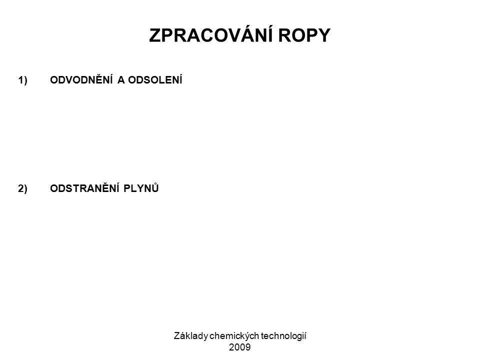 Základy chemických technologií 2009 ZPRACOVÁNÍ ROPY 1)ODVODNĚNÍ A ODSOLENÍ 2)ODSTRANĚNÍ PLYNŮ