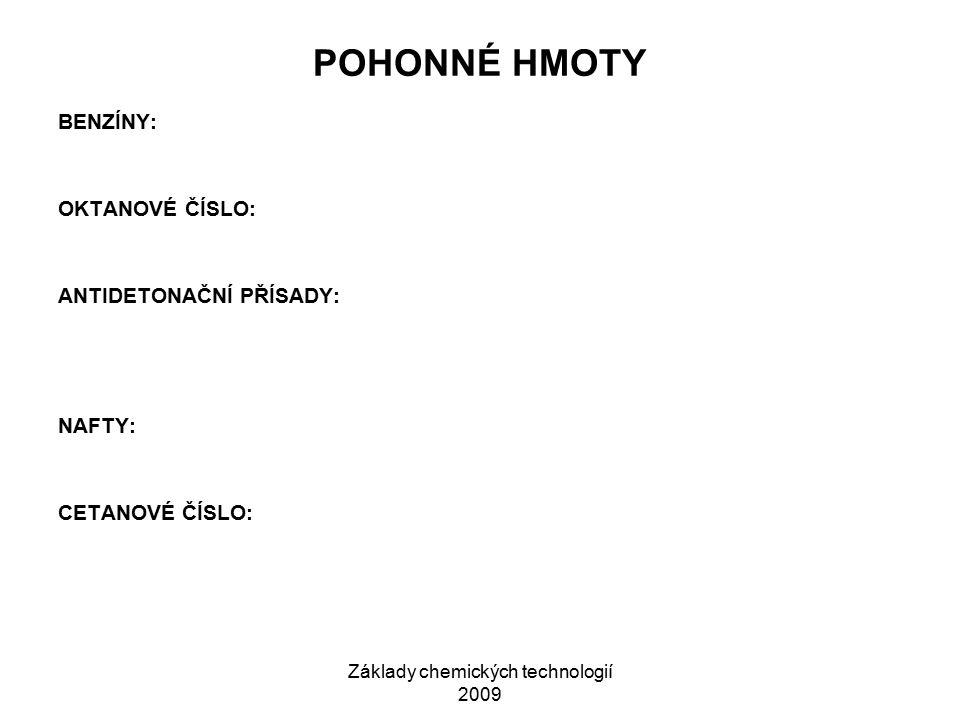 Základy chemických technologií 2009 POHONNÉ HMOTY BENZÍNY: OKTANOVÉ ČÍSLO: ANTIDETONAČNÍ PŘÍSADY: NAFTY: CETANOVÉ ČÍSLO: