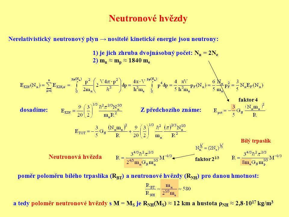 Nerelativistický neutronový plyn → nositelé kinetické energie jsou neutrony: 1) je jich zhruba dvojnásobný počet: N n = 2N e 2) m n ≈ m p ≈ 1840 m e p