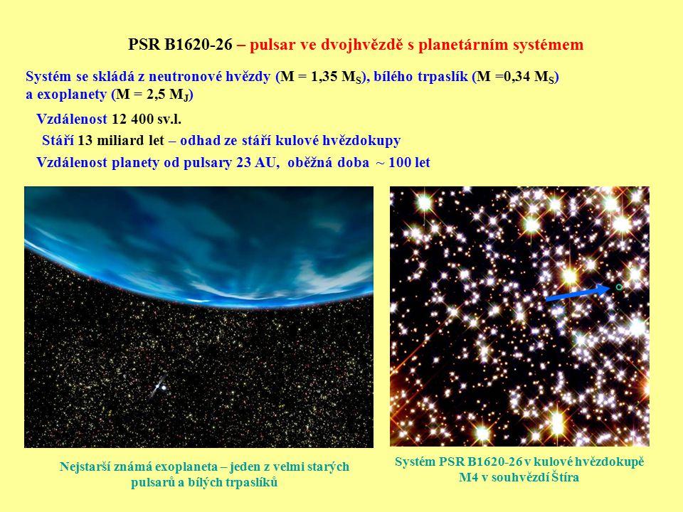 PSR B1620-26 – pulsar ve dvojhvězdě s planetárním systémem Systém se skládá z neutronové hvězdy (M = 1,35 M S ), bílého trpaslík (M =0,34 M S ) a exop