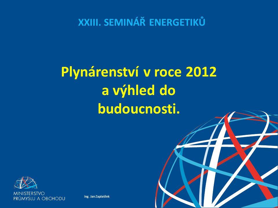 Ing. Jan Zaplatílek XXIII. SEMINÁŘ ENERGETIKŮ Plynárenství v roce 2012 a výhled do budoucnosti.