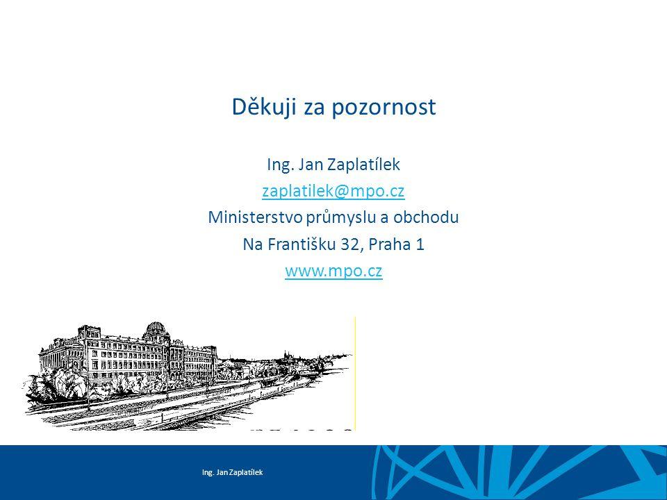 Ing. Jan Zaplatílek Děkuji za pozornost Ing. Jan Zaplatílek zaplatilek@mpo.cz Ministerstvo průmyslu a obchodu Na Františku 32, Praha 1 www.mpo.cz