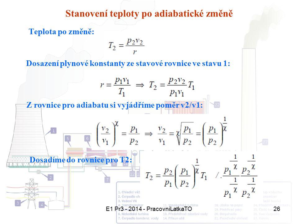 E1 Pr3 - 2014 - PracovniLatkaTO26 Stanovení teploty po adiabatické změně Teplota po změně: Dosazení plynové konstanty ze stavové rovnice ve stavu 1: Z