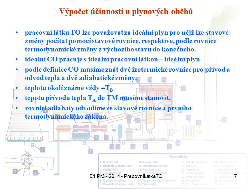 E1 Pr3 - 2014 - PracovniLatkaTO7 Výpočet účinnosti u plynových oběhů pracovní látku TO lze považovat za ideální plyn pro nějž lze stavové změny počíta