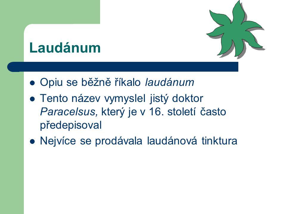 Typy opia Pilulky Pastilky Prášky Náplasti Masti Opiová tinktura = opium rozpuštěné v destilované vodě nebo v alkoholových nálevech