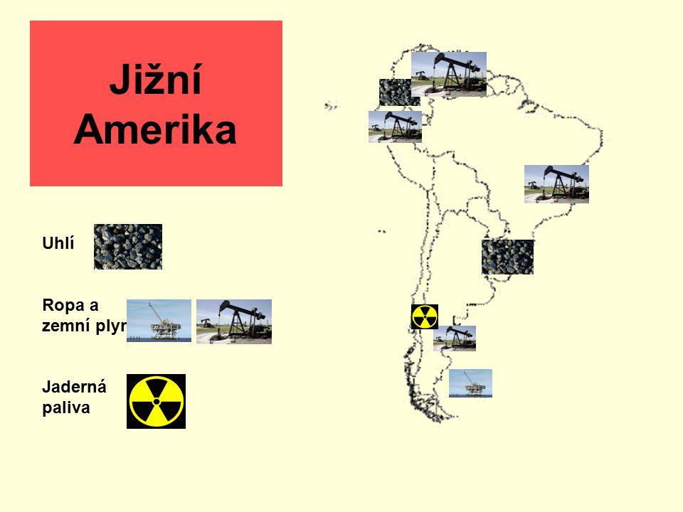Jižní Amerika Uhlí Ropa a zemní plyn Jaderná paliva